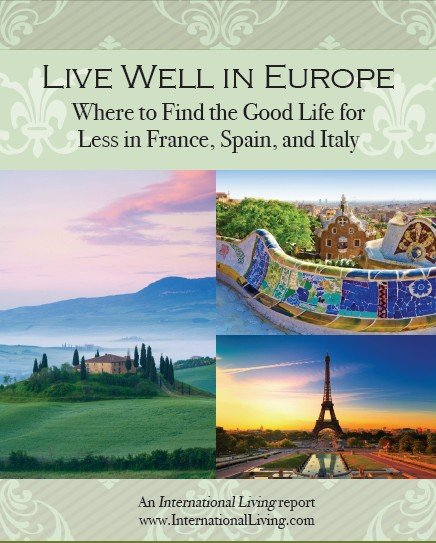 Live Well in Europe: Where to Find the Good Life for Less in France, Spain, and Italy