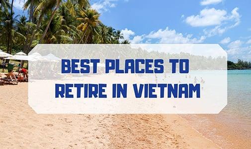 Bonus Content #2 – Best Places to Retire in Vietnam